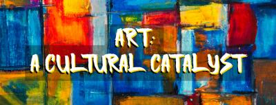 Art: A Cultural Catalyst