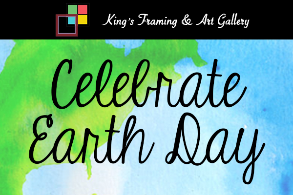 Celebrate Earth Day with King's Framing & Art Gallery